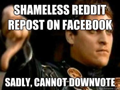 Shameless Memes - shameless reddit repost on facebook sadly cannot downvote downvoting roman quickmeme
