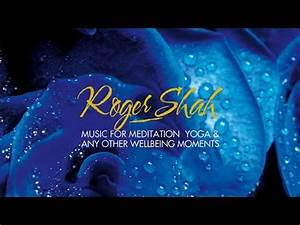 Roger Shah - Music For Meditation, Yoga & Other Wellbeing ...