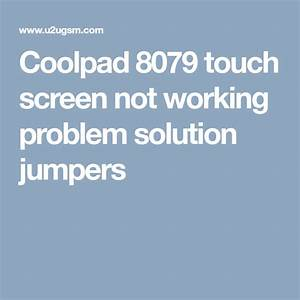 Coolpad 8079 Touch Screen Not Working Problem Solution