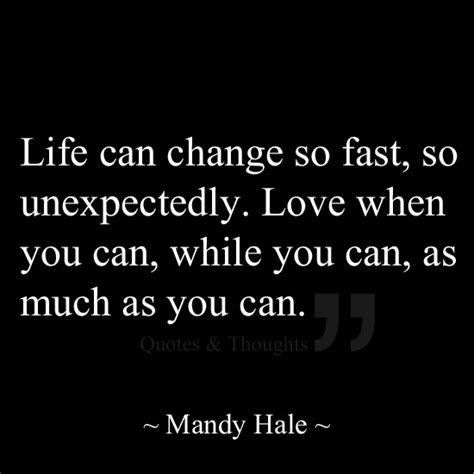 life  change  fast  unexpectedly love