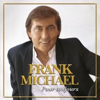frank michael dernier album frank michael pour toujours 233 coute gratuite et t 233 l 233 chargement mp3