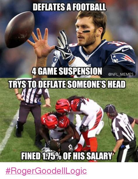 Football Memes - deflates a football 4game suspension an fim trys to deflate someone s head t fined 175 of his