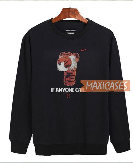 if anyone can tiger nike tiger sweatshirt unisex
