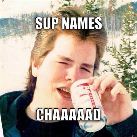 Chad Meme - sup names chad memes