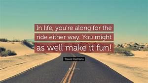 Travis Pastrana Quote   U201cin Life  You U2019re Along For The Ride