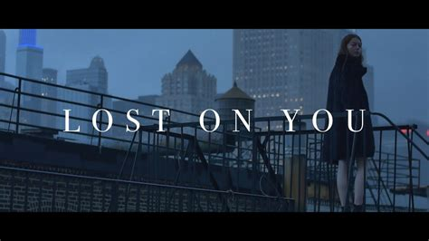 Lost On You [official Video]