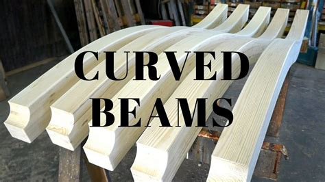 making curved beams youtube   bend wood beams