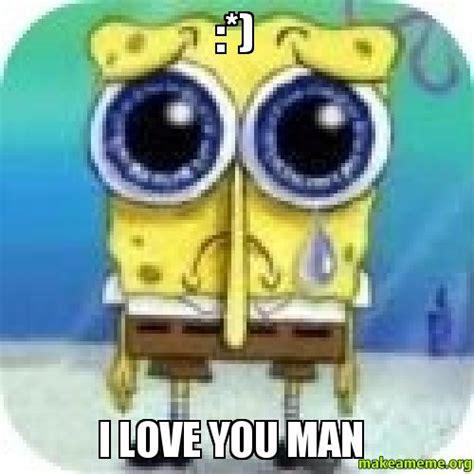 I Love You Man Memes - i love you man make a meme