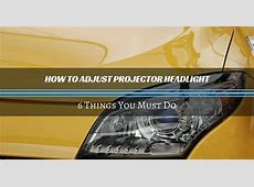 How to Adjust Projector Headlight 6 Things You Must Do
