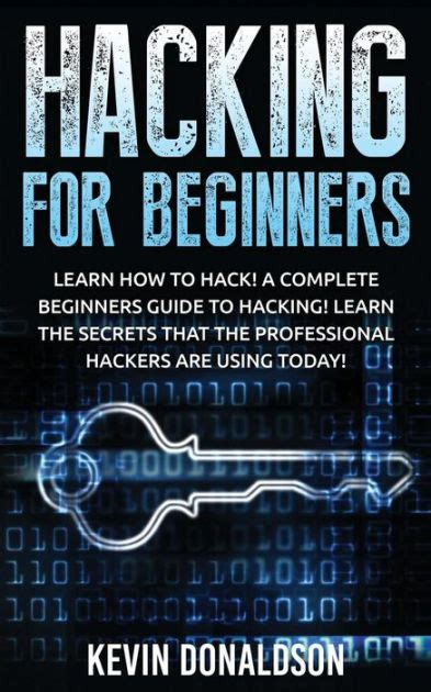 Hacking For Beginners Learn How To Hack! A Complete