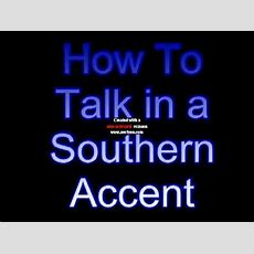 How To Talk With A Southern Accent Youtube
