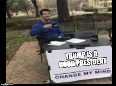 change my mind meme template image tagged in change my mind imgflip
