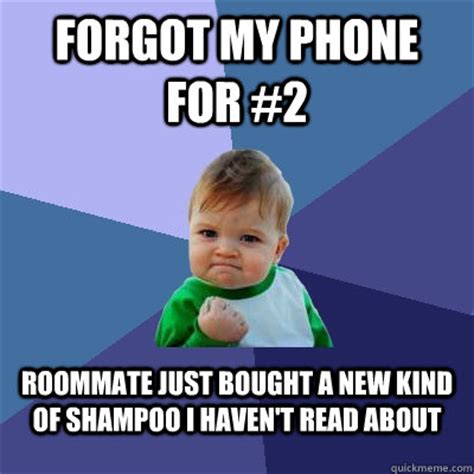 Forgot Phone Meme - forgot my phone for 2 roommate just bought a new kind of shoo i haven t read about success