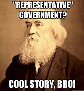"""Representative"" government? cool story, bro! - Lysander ..."