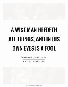 A wise man heed... Man Eyes Quotes