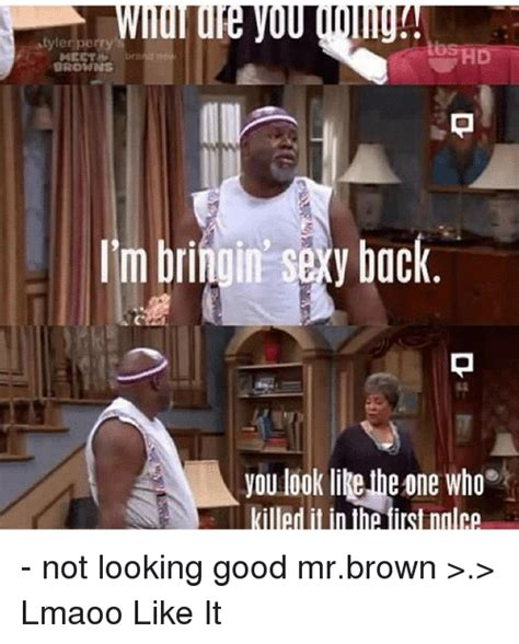 Mr Brown Meme - tyler perry orowns i m bringin sey back youlook like he one who killed if in thairstnalce not