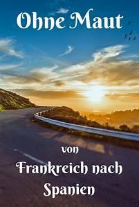 Maut Spanien Berechnen : mautfrei durch frankreich bis nach spanien spanien frankreich und reisen ~ Themetempest.com Abrechnung