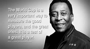 Pele Quotes. Qu... World Cup Soccer Quotes