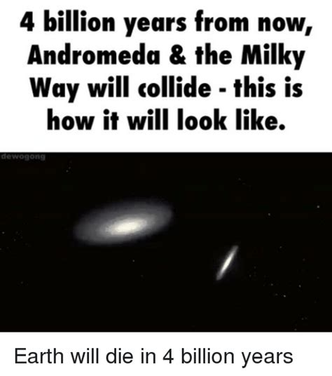 Billion Years From Now Andromeda The Milky Way Will