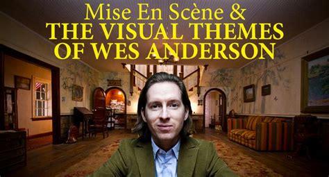 video essay mise en scene  visual themes  wes