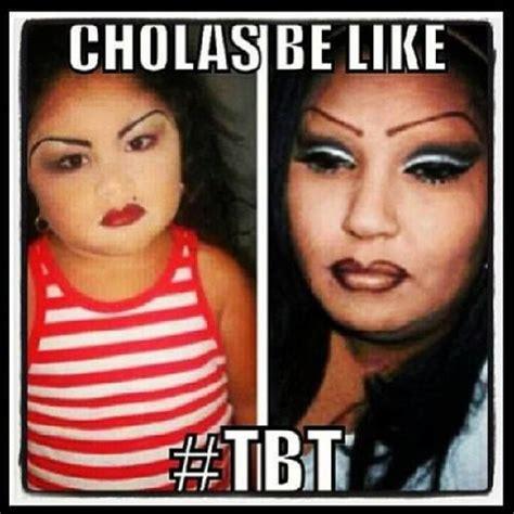 Chola Meme - cholas be like tbt hahaha funny quotes pinterest lol