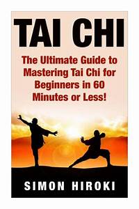 Tai Chi  The Ultimate Guide To Mastering Tai Chi For