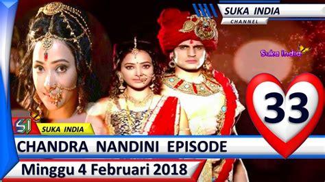 Chandra Nandini Episode 33 Minggu 4 Februari 2018 Suka