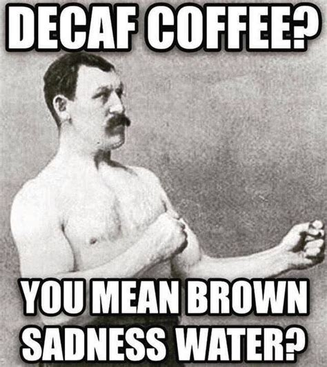 Find and save afternoon coffee memes | from instagram, facebook, tumblr, twitter & more. Here Are Memes To Brighten Your Day! - Post 21 in 2020 | Coffee meme, Decaf coffee, Coffee humor