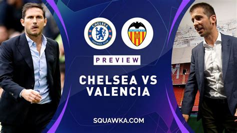 chelsea  valencia prediction preview team news