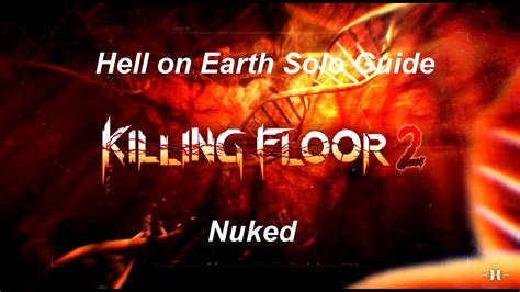killing floor 2 hell on earth killing floor 2 hell on earth solo guide nuked blown out achievement youtube