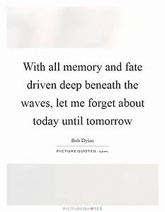 With all memory and fate driven deep beneath the waves ...