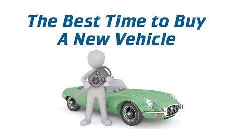 best time to buy when s the best time to buy a new vehicle auto
