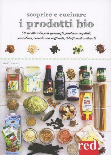 Cucinare Bio Scoprire E Cucinare I Prodotti Bio J Soucail E F Solsona