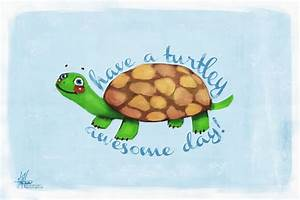 Have a Turtley Awesome Day by Valliegurl on DeviantArt