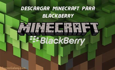 descargar minecraft para celular blackberry trucos galaxy