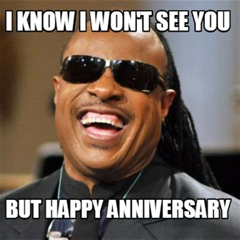 Happy Anniversary Meme - meme creator i know i won t see you but happy