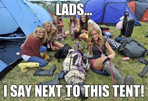 Music Festival Meme - quot lads i say next to this tent quot come on admit it who s like this when they re looking for a