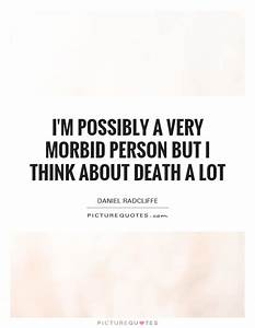 I'm possibl... Morbid Inspirational Quotes