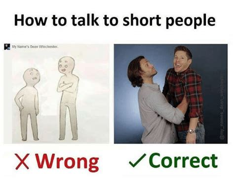 Short Person Meme - how to talk to short people my name s dean winchester xwrongノcorrect meme on sizzle