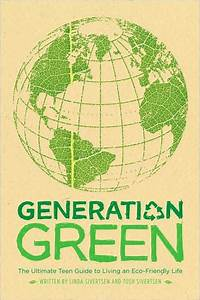 Generation Green The Ultimate Teen Guide To Living An Eco Friendly Life