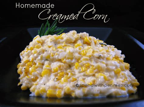 how to make creamed corn homemade creamed corn spend with pennies