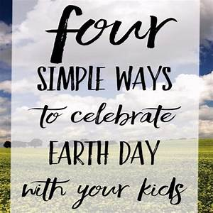 4 Simple Ways To Celebrate Earth Day With Your Kids | Vain ...