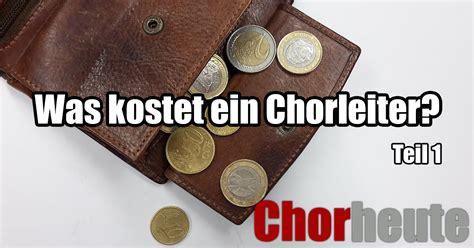 was kostet ein was kostet ein chorleiter eine wichtige frage f 252 r jeden chor