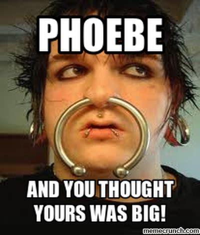 Piercing Meme - phoebe s nose piercing