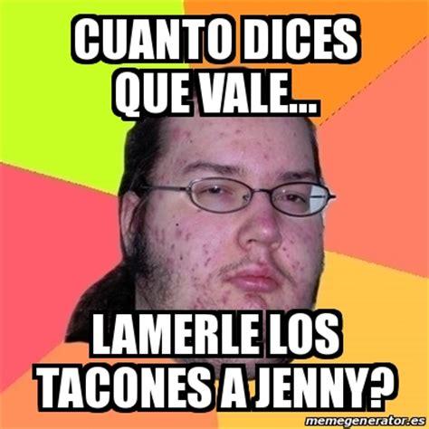 Cuanto Meme - meme friki cuanto dices que vale lamerle los tacones a jenny 21700156