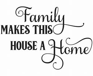 Family makes this house a home SVG Home SVG quotes Home | Etsy
