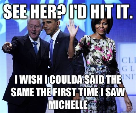I Hit It First Meme - see her i d hit it i wish i coulda said the same the first time i saw michelle advice bill