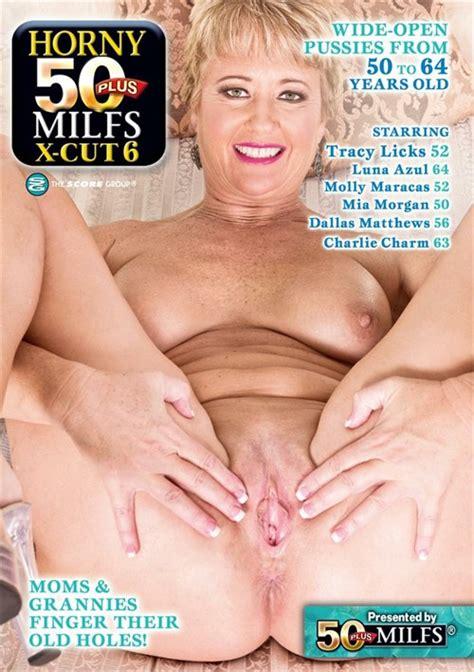 Horny 50 Plus Milfs X Cut 6 2018 Adult Dvd Empire