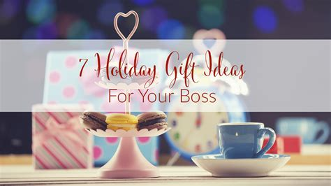 7 holiday gift ideas for your boss