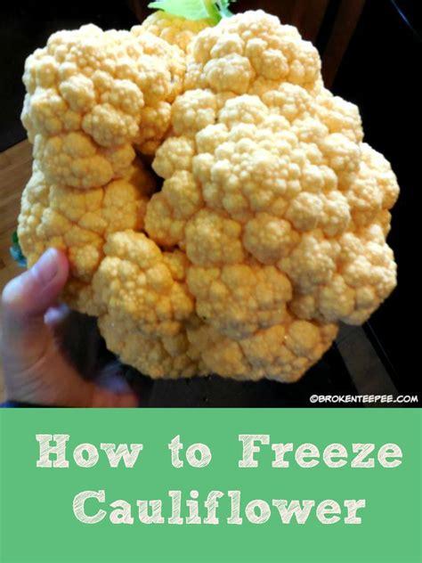 how to freeze cauliflower life on the farm how to freeze cauliflower